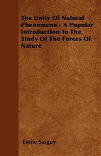 The Unity Of Natural Phenomena - A Popular Introduction To The Study Of The Forces Of Nature