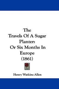 The Travels Of A Sugar Planter: Or Six Months In Europe (1861)