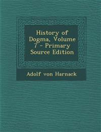 History of Dogma, Volume 7 - Primary Source Edition