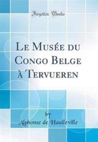 Le Musee Du Congo Belge a Tervueren (Classic Reprint)