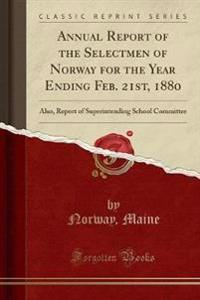 Annual Report of the Selectmen of Norway for the Year Ending Feb. 21st, 1880