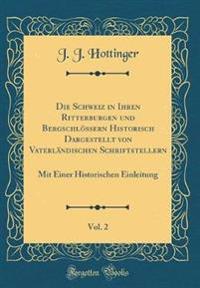 Die Schweiz in Ihren Ritterburgen Und Bergschlossern Historisch Dargestellt Von Vaterlandischen Schriftstellern, Vol. 2