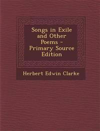 Songs in Exile and Other Poems - Primary Source Edition