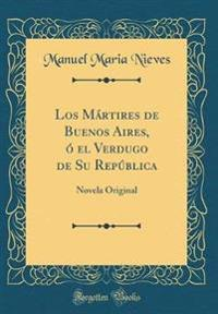 Los Martires de Buenos Aires, O El Verdugo de Su Republica