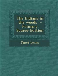 The Indians in the Woods - Primary Source Edition