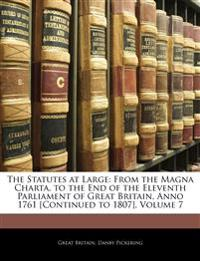 The Statutes at Large: From the Magna Charta, to the End of the Eleventh Parliament of Great Britain, Anno 1761 [Continued to 1807], Volume 7