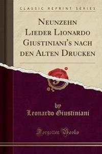 Neunzehn Lieder Lionardo Giustiniani's Nach Den Alten Drucken (Classic Reprint)