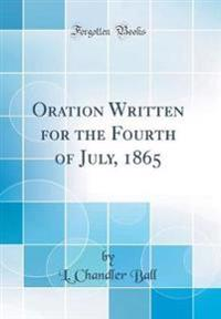Oration Written for the Fourth of July, 1865 (Classic Reprint)