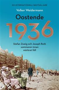 Oostende 1936 : Stefan Zweig och Joseph Roth sommaren innan mörkret föll