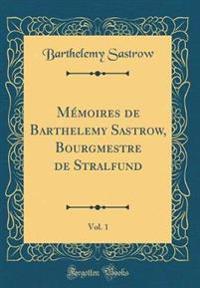 Memoires de Barthelemy Sastrow, Bourgmestre de Stralfund, Vol. 1 (Classic Reprint)
