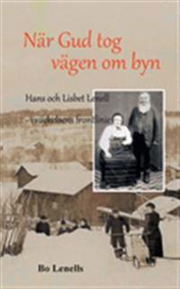 När Gud tog vägen om byn : Hans och Lisbet Lenell - i väckelsens frontlinje