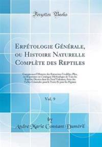 Erpe´tologie GE´ne´rale, Ou Histoire Naturelle Comple`te Des Reptiles, Vol. 9