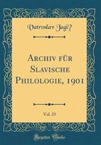 Archiv Fur Slavische Philologie, 1901, Vol. 23 (Classic Reprint)