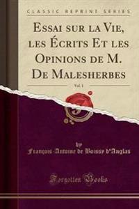 Essai Sur La Vie, Les Ecrits Et Les Opinions de M. de Malesherbes, Vol. 1 (Classic Reprint)