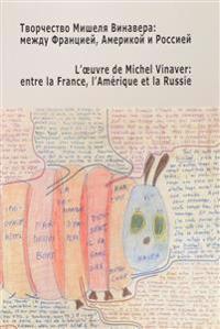 Tvorchestvo Mishelja Vinavera. Mezhdu Frantsiej, Amerikoj i Rossiej / L'oeuvre de Michel Vinaver: entre la France, l'Amerique et la Russie
