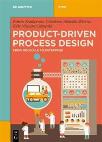Product-Driven Process Design: From Molecule to Enterprise