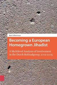 Becoming a European Homegrown Jihadist: A Multilevel Analysis of Involvement in the Dutch Hofstadgroup, 2002-2005