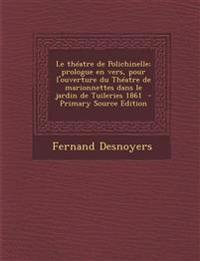 Le théatre de Polichinelle; prologue en vers, pour l'ouverture du Théatre de marionnettes dans le jardin de Tuileries 1861  - Primary Source Edition