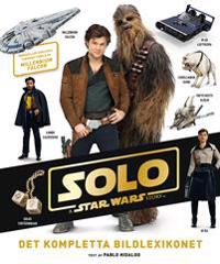 Solo : a Star Wars story - det kompletta bildlexikonet