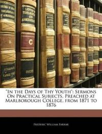 """In the Days of Thy Youth"": Sermons On Practical Subjects, Preached at Marlborough College, from 1871 to 1876"