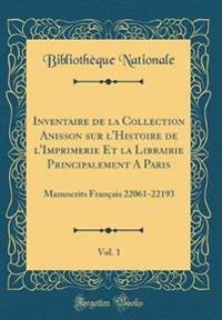 Inventaire de la Collection Anisson Sur L'Histoire de L'Imprimerie Et La Librairie Principalement a Paris, Vol. 1