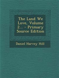 The Land We Love, Volume 2...