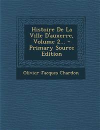 Histoire De La Ville D'auxerre, Volume 2...