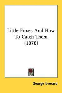 Little Foxes and How to Catch Them