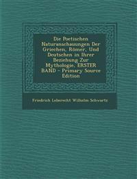 Poetischen Naturanschauungen Der Griechen, Romer, Und Deutschen in Ihrer Beziehung Zur Mythologie, Erster Band