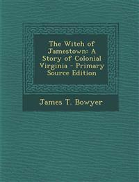 The Witch of Jamestown: A Story of Colonial Virginia - Primary Source Edition