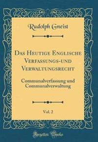 Das Heutige Englische Verfassungs-Und Verwaltungsrecht, Vol. 2