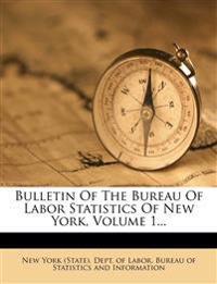 Bulletin Of The Bureau Of Labor Statistics Of New York, Volume 1...