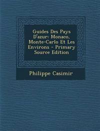 Guides Des Pays D'azur: Monaco, Monte-Carlo Et Les Environs - Primary Source Edition