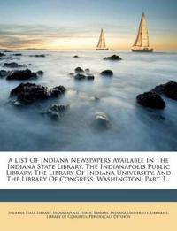 A List Of Indiana Newspapers Available In The Indiana State Library, The Indianapolis Public Library, The Library Of Indiana University, And The Libra