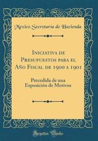 Iniciativa de Presupuestos Para El A�o Fiscal de 1900 a 1901
