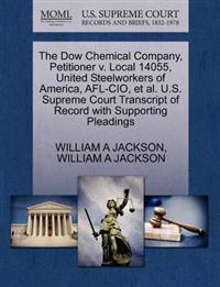 The Dow Chemical Company, Petitioner V. Local 14055, United Steelworkers of America, AFL-CIO, et al. U.S. Supreme Court Transcript of Record with Supporting Pleadings