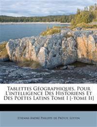Tablettes Geographiques, Pour L'Intelligence Des Historiens Et Des Po Tes Latins Tome I [-Tome II]