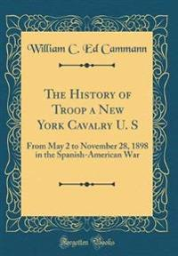The History of Troop a New York Cavalry U. S