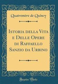 Istoria Della Vita E Delle Opere Di Raffaello Sanzio Da Urbino (Classic Reprint)