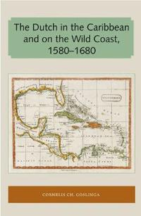 The Dutch in the Caribbean and on the Wild Coast 1580-1680
