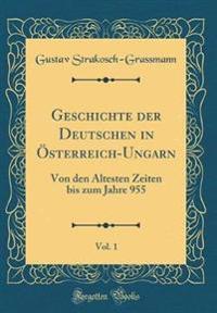 Geschichte Der Deutschen in  sterreich-Ungarn, Vol. 1
