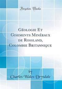 G ologie Et Gisements Min raux de Rossland, Colombie Britannique (Classic Reprint)