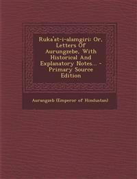 Ruka'at-i-alamgiri: Or, Letters Of Aurungzebe, With Historical And Explanatory Notes...