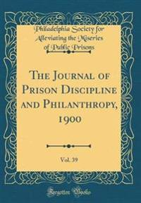 The Journal of Prison Discipline and Philanthropy, 1900, Vol. 39 (Classic Reprint)