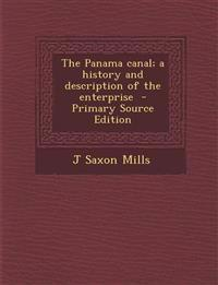 The Panama Canal; A History and Description of the Enterprise - Primary Source Edition