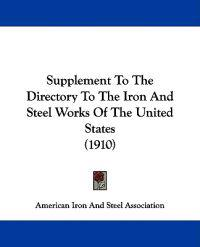 Supplement to the Directory to the Iron and Steel Works of the United States