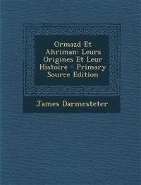 Ormazd Et Ahriman: Leurs Origines Et Leur Histoire