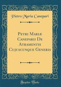 Petri Mariae Caneparii de Atramentis Cujuscunque Generis (Classic Reprint)