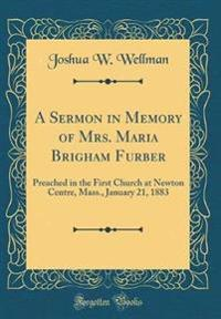A Sermon in Memory of Mrs. Maria Brigham Furber
