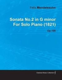 Sonata No.2 in G Minor by Felix Mendelssohn for Solo Piano (1821) Op.105